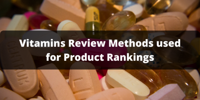 vitamin review methods used for product rankings